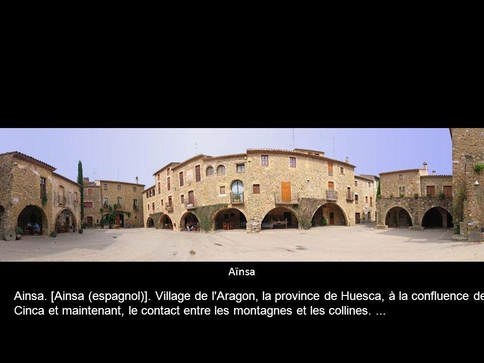 Aïnsa Ainsa. [Ainsa (espagnol)]. Village de l Aragon, la province de Huesca, à la confluence de.